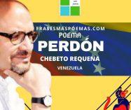 """Perdón"" de Chebeto Requena (Poema)"