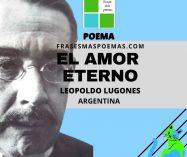 """""""El amor eterno"""" de Leopoldo Lugones (Poema)"""