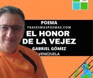 """""""El honor de la vejez"""" de Gabriel Gómez (Poema)"""