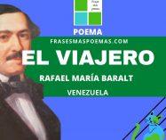 """""""El viajero"""" de Rafael María Baralt (Poema)"""