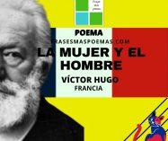 """""""La mujer y el hombre"""" de Víctor Hugo (Poema)"""