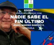 """""""Nadie sabe el fin último"""" de Ángel Marino Ramírez V. (Poema)"""