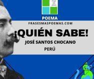 """""""¡Quién sabe!"""" de José Santos Chocano (Poema)"""