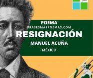 """""""Resignación"""" de Manuel Acuña (Poema)"""