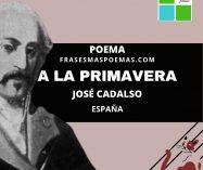 """""""A la primavera"""" de José Cadalso (Poema)"""