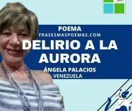 """""""Delirio a la aurora"""" de Ángela Palacios (Poema)"""