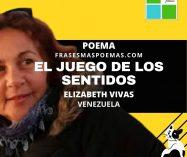 """""""El juego de los sentidos"""" de Elizabeth Vivas (Poema)"""