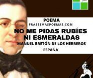 """""""No me pidas rubíes ni esmeraldas"""" de Manuel Bretón de los Herreros (Poema)"""